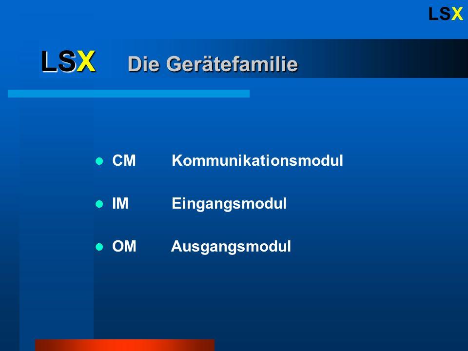 LSX LSX Die Gerätefamilie CM Kommunikationsmodul IM Eingangsmodul OM Ausgangsmodul