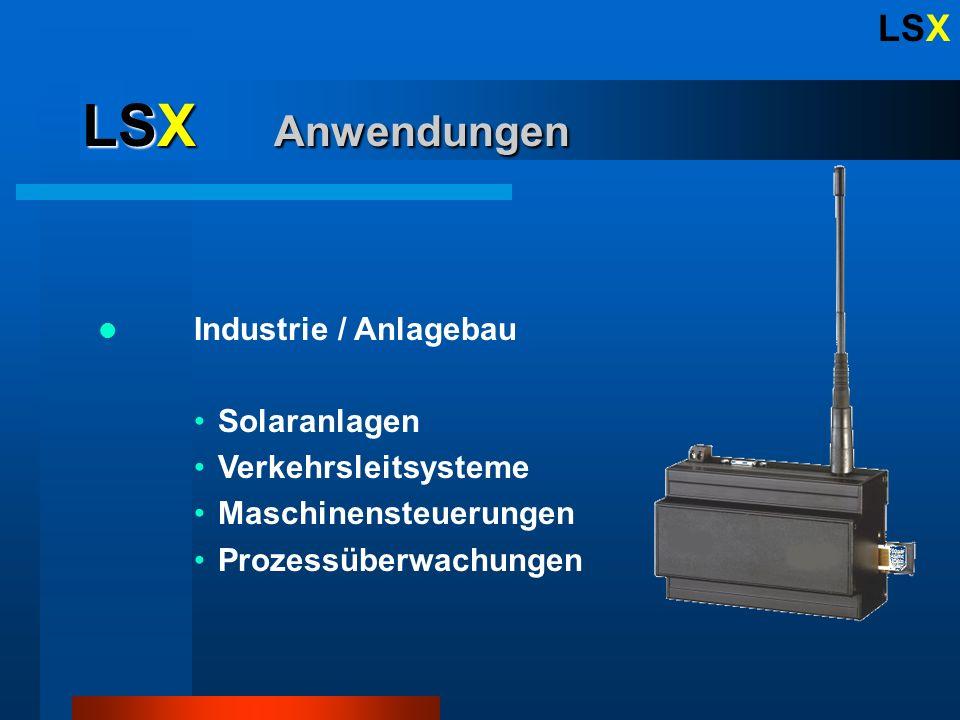 LSX LSX Anwendungen Industrie / Anlagebau Solaranlagen Verkehrsleitsysteme Maschinensteuerungen Prozessüberwachungen