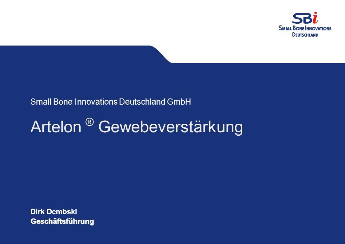 Gestaltungsvorgaben PPT Small Bone Innovations Deutschland GmbH Datum: 20.03.2009 CD Small Bone Innovations Deutschland GmbH Artelon ® Gewebeverstärkung Dirk DembskiGeschäftsführung Small Bone Innovations Deutschland GmbH