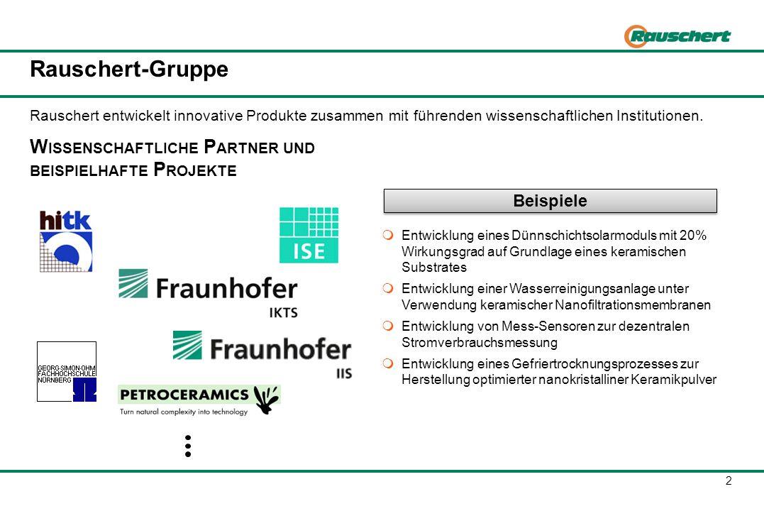 3 Rauschert-Gruppe G ESCHÄFTSFELDER R AUSCHERT Rauschert ist in fünf Geschäftsfeldern aktiv Technische KeramikTechnischer KunststoffBaugruppen EngineeringSolartechnik