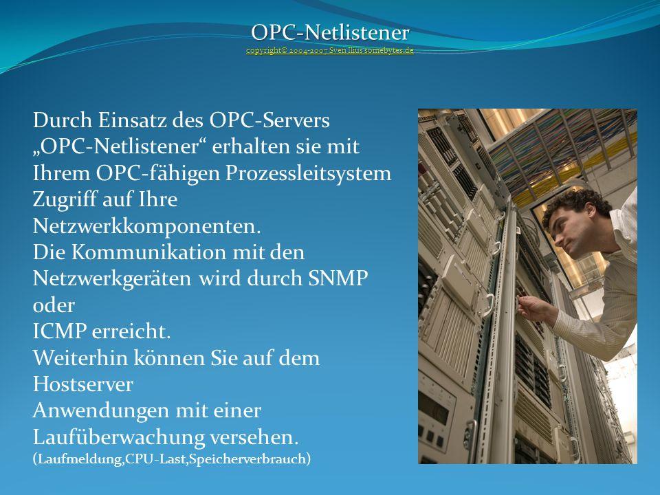 OPC-Netlistener copyright© 2004-2007 Sven Ilius somebytes.de copyright© 2004-2007 Sven Ilius somebytes.de Durch Einsatz des OPC-Servers OPC-Netlistener erhalten sie mit Ihrem OPC-fähigen Prozessleitsystem Zugriff auf Ihre Netzwerkkomponenten.