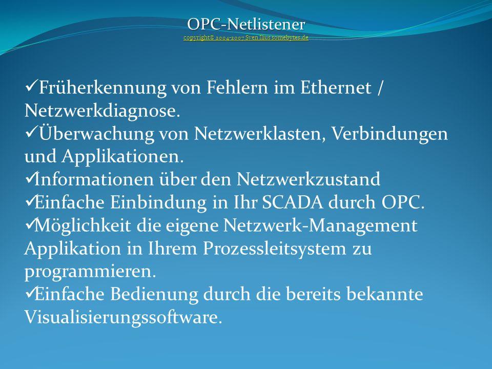 OPC-Netlistener copyright© 2004-2007 Sven Ilius somebytes.de copyright© 2004-2007 Sven Ilius somebytes.de Früherkennung von Fehlern im Ethernet / Netz