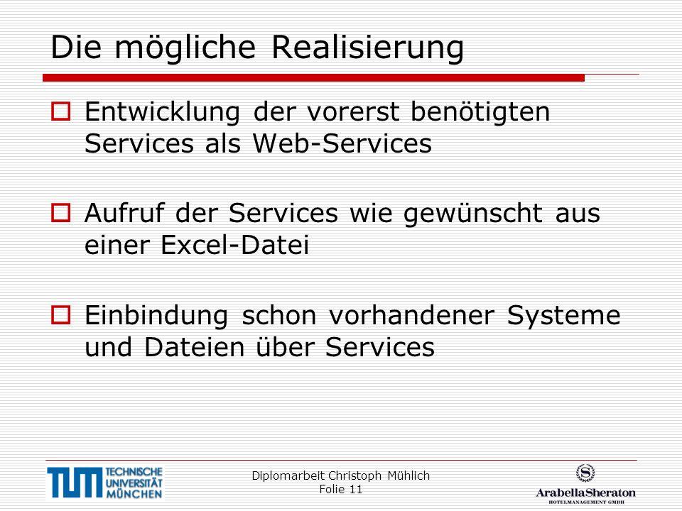 Diplomarbeit Christoph Mühlich Folie 11 Die mögliche Realisierung Entwicklung der vorerst benötigten Services als Web-Services Aufruf der Services wie