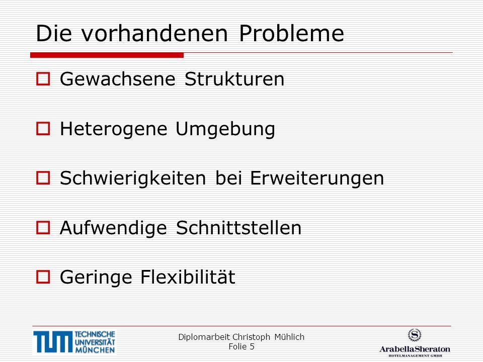 Diplomarbeit Christoph Mühlich Folie 5 Die vorhandenen Probleme Gewachsene Strukturen Heterogene Umgebung Schwierigkeiten bei Erweiterungen Aufwendige