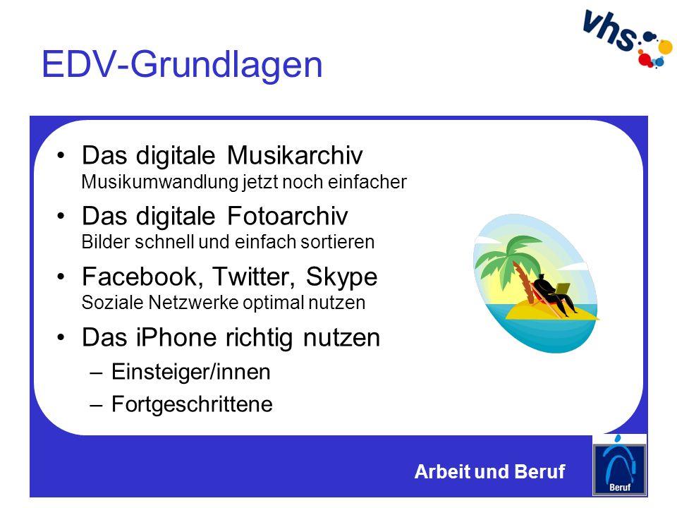 EDV-Grundlagen Das digitale Musikarchiv Musikumwandlung jetzt noch einfacher Das digitale Fotoarchiv Bilder schnell und einfach sortieren Facebook, Twitter, Skype Soziale Netzwerke optimal nutzen Das iPhone richtig nutzen –Einsteiger/innen –Fortgeschrittene Arbeit und Beruf