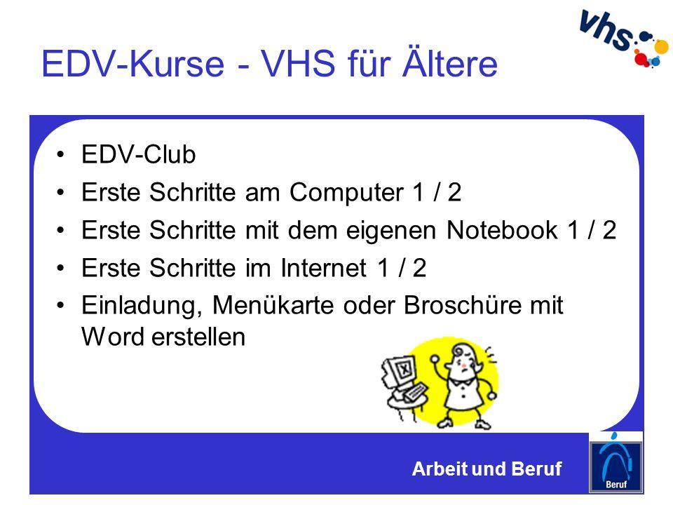 EDV-Kurse - VHS für Ältere EDV-Club Erste Schritte am Computer 1 / 2 Erste Schritte mit dem eigenen Notebook 1 / 2 Erste Schritte im Internet 1 / 2 Einladung, Menükarte oder Broschüre mit Word erstellen Arbeit und Beruf