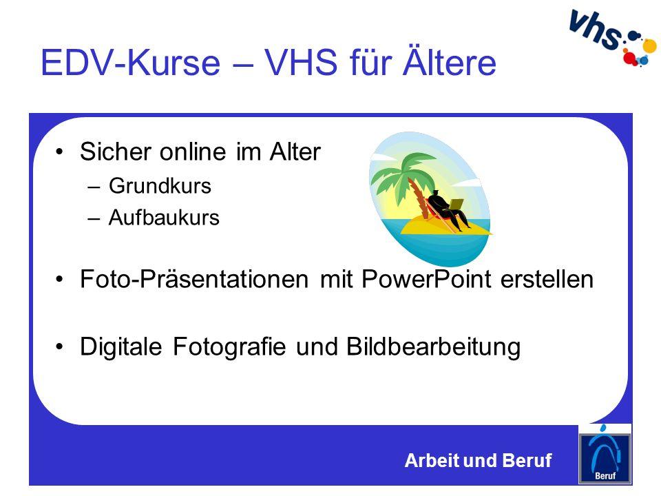 EDV-Kurse – VHS für Ältere Sicher online im Alter –Grundkurs –Aufbaukurs Foto-Präsentationen mit PowerPoint erstellen Digitale Fotografie und Bildbearbeitung Arbeit und Beruf