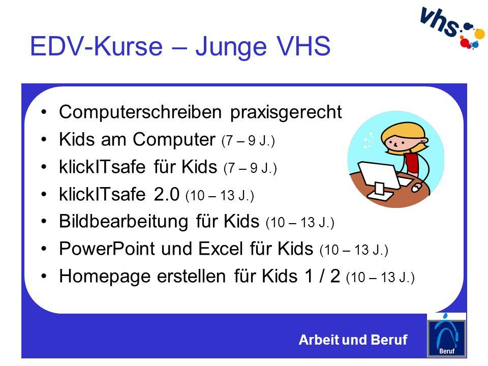 EDV-Kurse – Junge VHS Computerschreiben praxisgerecht Kids am Computer (7 – 9 J.) klickITsafe für Kids (7 – 9 J.) klickITsafe 2.0 (10 – 13 J.) Bildbearbeitung für Kids (10 – 13 J.) PowerPoint und Excel für Kids (10 – 13 J.) Homepage erstellen für Kids 1 / 2 (10 – 13 J.) Arbeit und Beruf