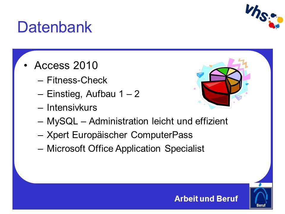 Datenbank Access 2010 –Fitness-Check –Einstieg, Aufbau 1 – 2 –Intensivkurs –MySQL – Administration leicht und effizient –Xpert Europäischer ComputerPass –Microsoft Office Application Specialist Arbeit und Beruf