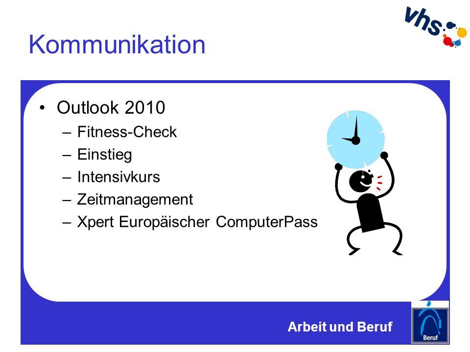 Kommunikation Outlook 2010 –Fitness-Check –Einstieg –Intensivkurs –Zeitmanagement –Xpert Europäischer ComputerPass Arbeit und Beruf