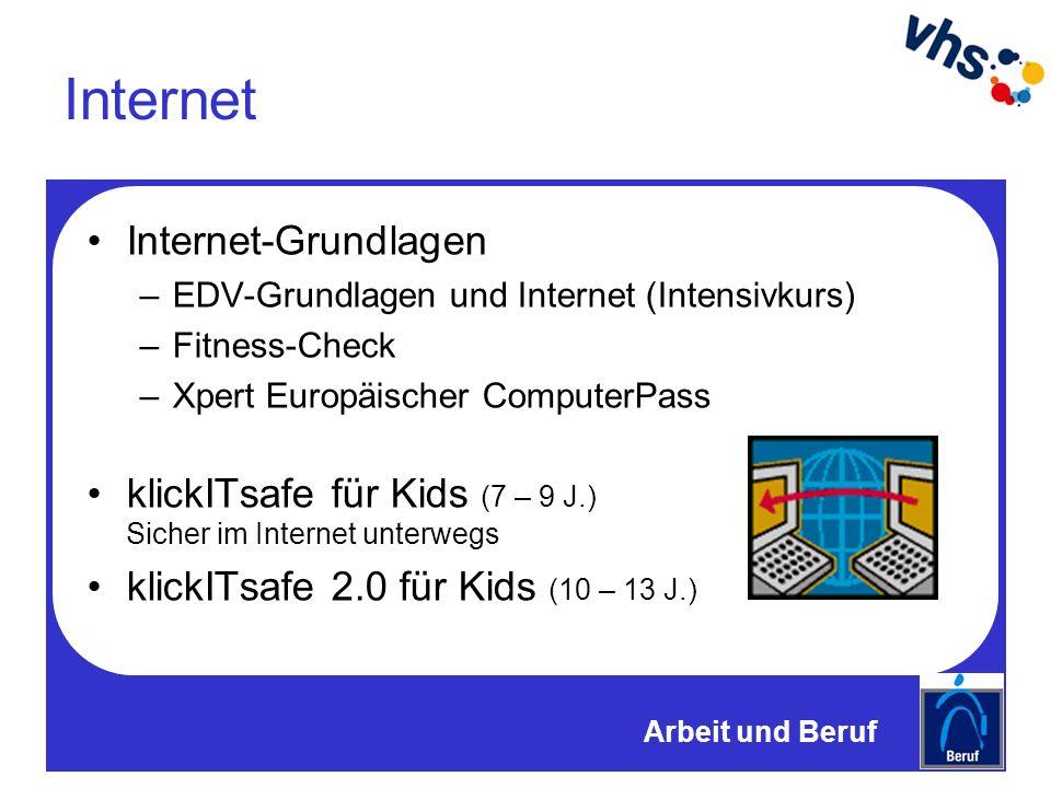 Internet Internet-Grundlagen –EDV-Grundlagen und Internet (Intensivkurs) –Fitness-Check –Xpert Europäischer ComputerPass klickITsafe für Kids (7 – 9 J.) Sicher im Internet unterwegs klickITsafe 2.0 für Kids (10 – 13 J.) Arbeit und Beruf