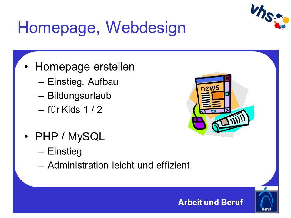 Homepage, Webdesign Homepage erstellen –Einstieg, Aufbau –Bildungsurlaub –für Kids 1 / 2 PHP / MySQL –Einstieg –Administration leicht und effizient Arbeit und Beruf