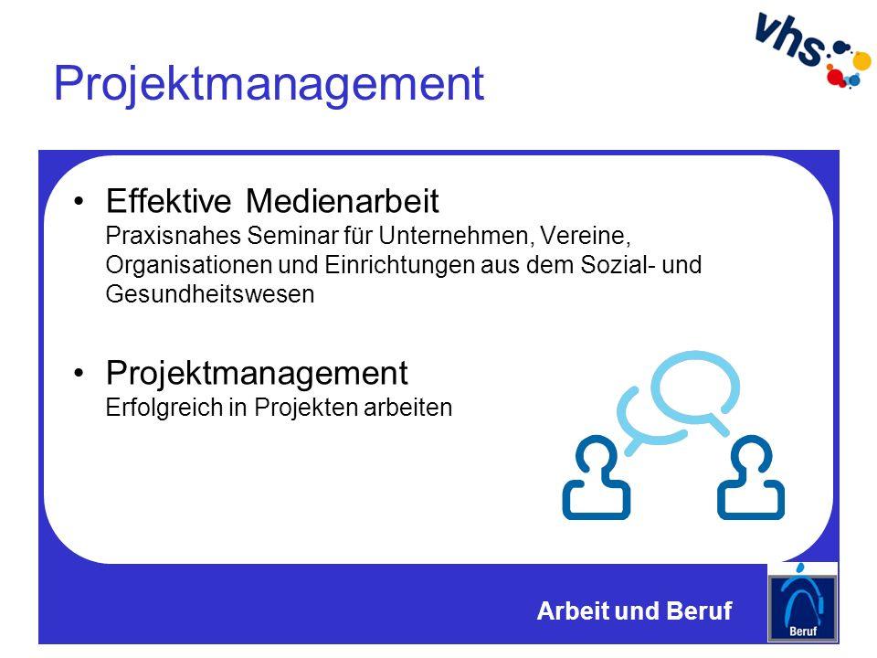 Projektmanagement Effektive Medienarbeit Praxisnahes Seminar für Unternehmen, Vereine, Organisationen und Einrichtungen aus dem Sozial- und Gesundheitswesen Projektmanagement Erfolgreich in Projekten arbeiten Arbeit und Beruf