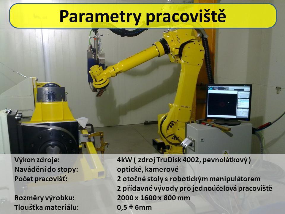 Parametry pracoviště Výkon zdroje: 4kW ( zdroj TruDisk 4002, pevnolátkový ) Navádění do stopy:optické, kamerové Počet pracovišť:2 otočné stoly s robotickým manipulátorem 2 přídavné vývody pro jednoúčelová pracoviště Rozměry výrobku:2000 x 1600 x 800 mm Tloušťka materiálu:0,5 ÷ 6mm Hmotnost výrobku:max.