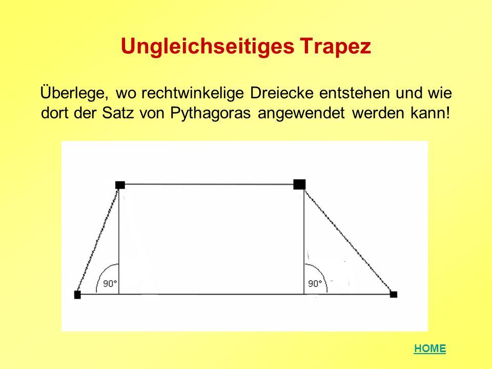 HOME Ungleichseitiges Trapez Überlege, wo rechtwinkelige Dreiecke entstehen und wie dort der Satz von Pythagoras angewendet werden kann!