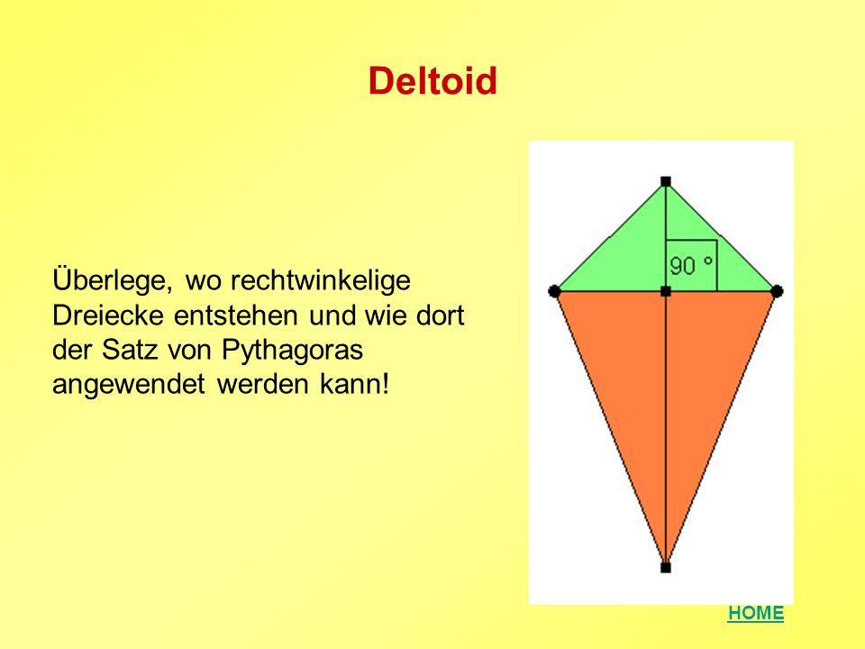 HOME Deltoid Überlege, wo rechtwinkelige Dreiecke entstehen und wie dort der Satz von Pythagoras angewendet werden kann!