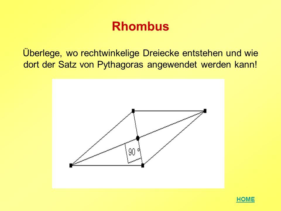 HOME Rhombus Überlege, wo rechtwinkelige Dreiecke entstehen und wie dort der Satz von Pythagoras angewendet werden kann!