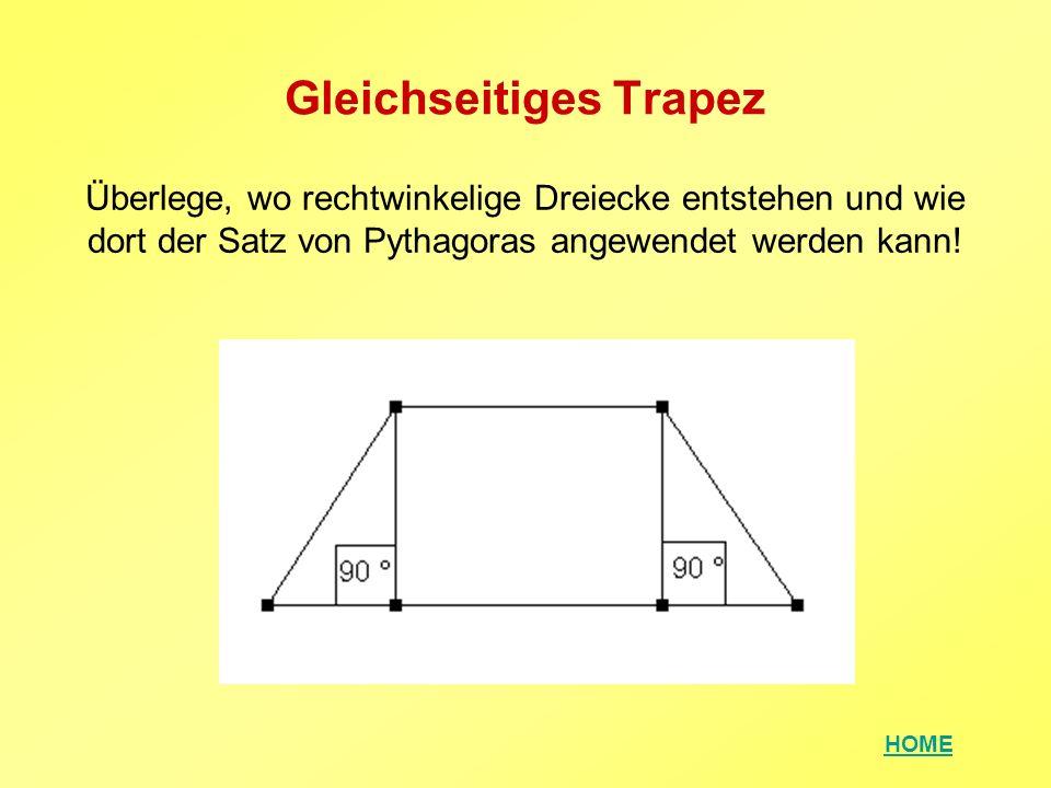 HOME Gleichseitiges Trapez Überlege, wo rechtwinkelige Dreiecke entstehen und wie dort der Satz von Pythagoras angewendet werden kann!