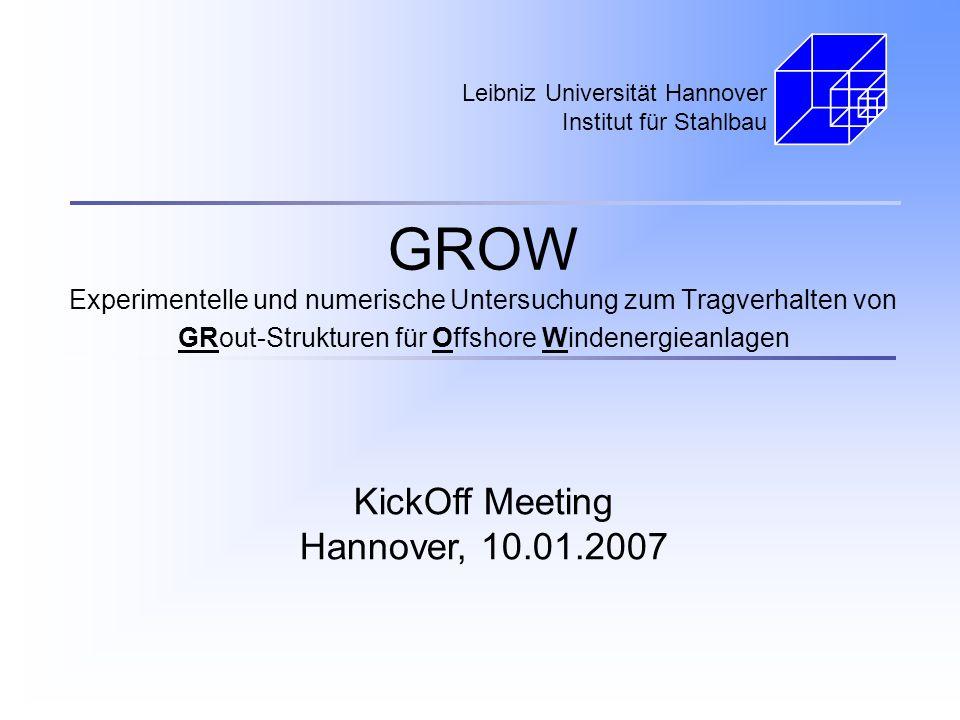 GROW Experimentelle und numerische Untersuchung zum Tragverhalten von GRout-Strukturen für Offshore Windenergieanlagen Leibniz Universität Hannover In