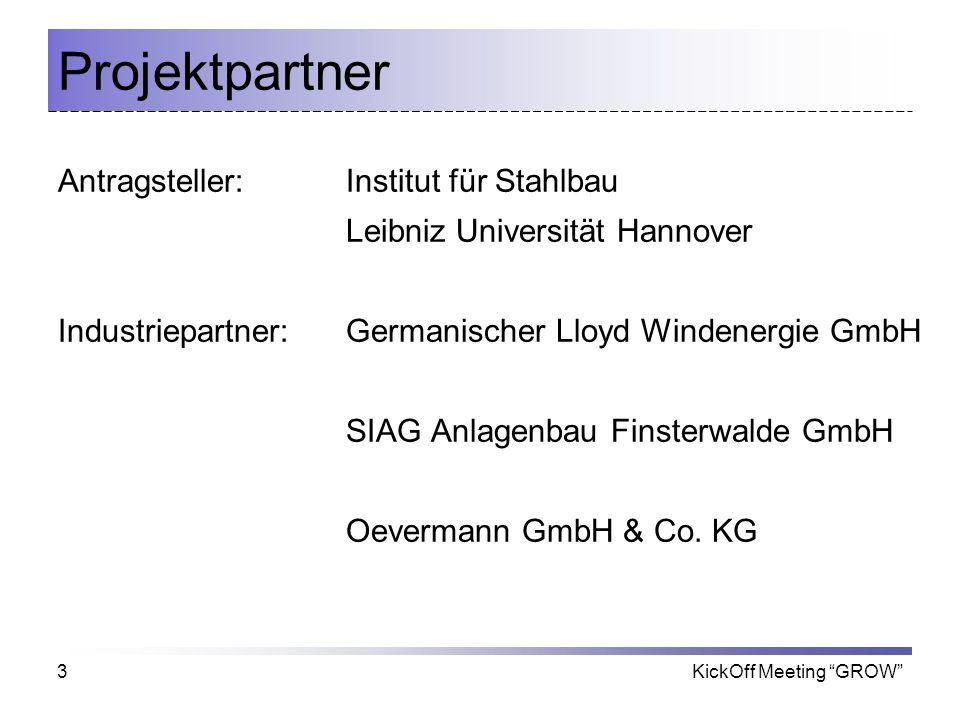 KickOff Meeting GROW3 Projektpartner Antragsteller: Institut für Stahlbau Leibniz Universität Hannover Industriepartner:Germanischer Lloyd Windenergie