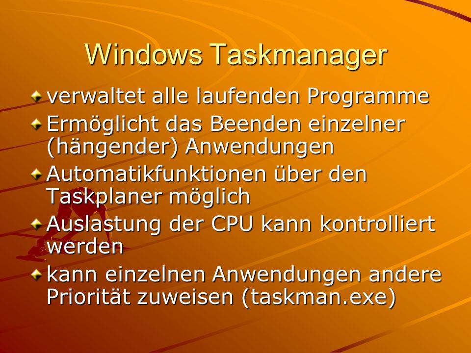 Windows Taskmanager verwaltet alle laufenden Programme Ermöglicht das Beenden einzelner (hängender) Anwendungen Automatikfunktionen über den Taskplane