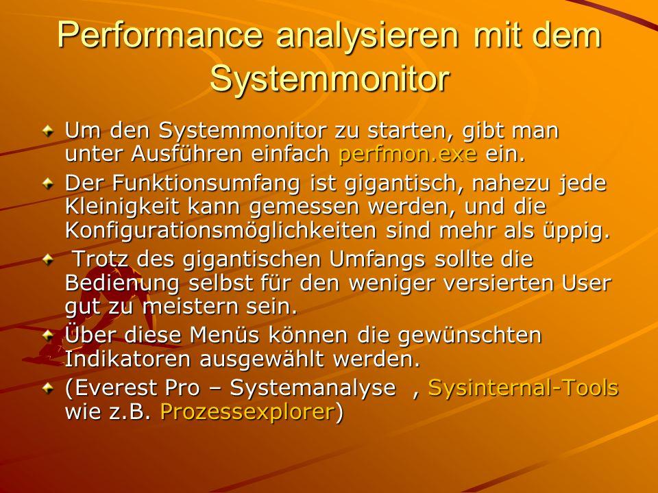 Performance analysieren mit dem Systemmonitor Um den Systemmonitor zu starten, gibt man unter Ausführen einfach perfmon.exe ein. Der Funktionsumfang i