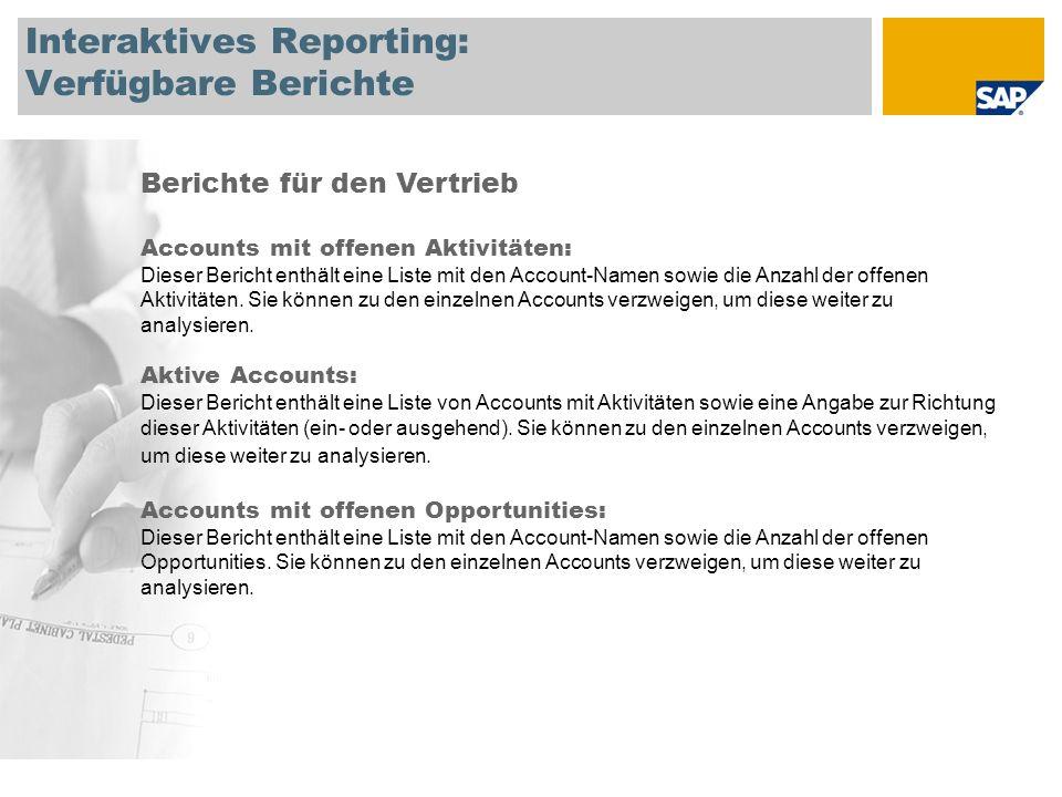 Interaktives Reporting: Verfügbare Berichte Berichte für den Vertrieb Geschlossene Opportunities: Dieser Bericht zeigt eine Liste der geschlossenen Opportunities nach ihrem Status (Verloren oder Gewonnen) an.