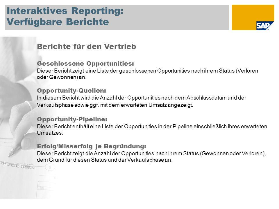 Interaktives Reporting: Verfügbare Berichte Berichte für den Vertrieb Geschlossene Opportunities: Dieser Bericht zeigt eine Liste der geschlossenen Op