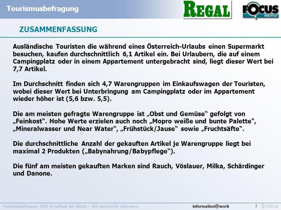 information @ work Tourismusbefragung © FOCUS Tourismusbefragung 2005 im Auftrag des REGAL – 500 persönliche Interviews 14 4.