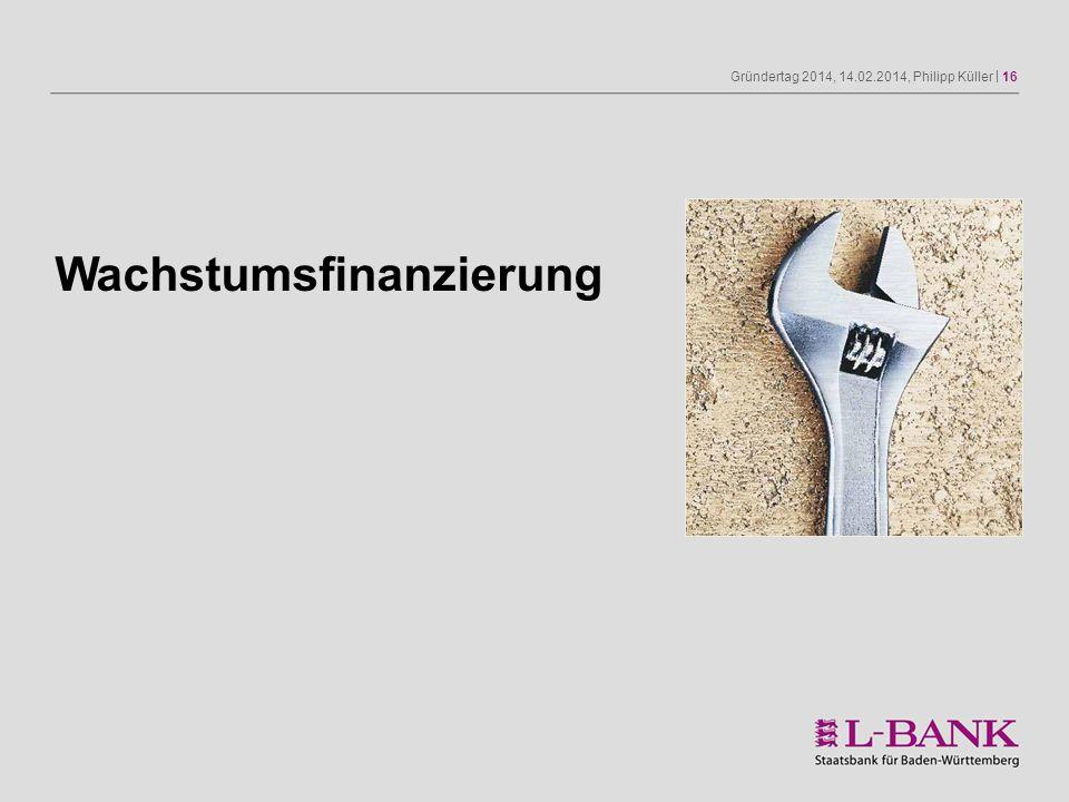 Gründertag 2014, 14.02.2014, Philipp Küller | 16 Wachstumsfinanzierung
