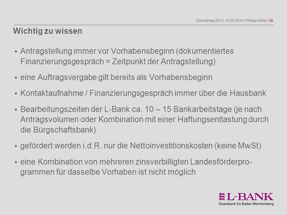Gründertag 2014, 14.02.2014, Philipp Küller | 26 Antragstellung immer vor Vorhabensbeginn (dokumentiertes Finanzierungsgespräch = Zeitpunkt der Antrag