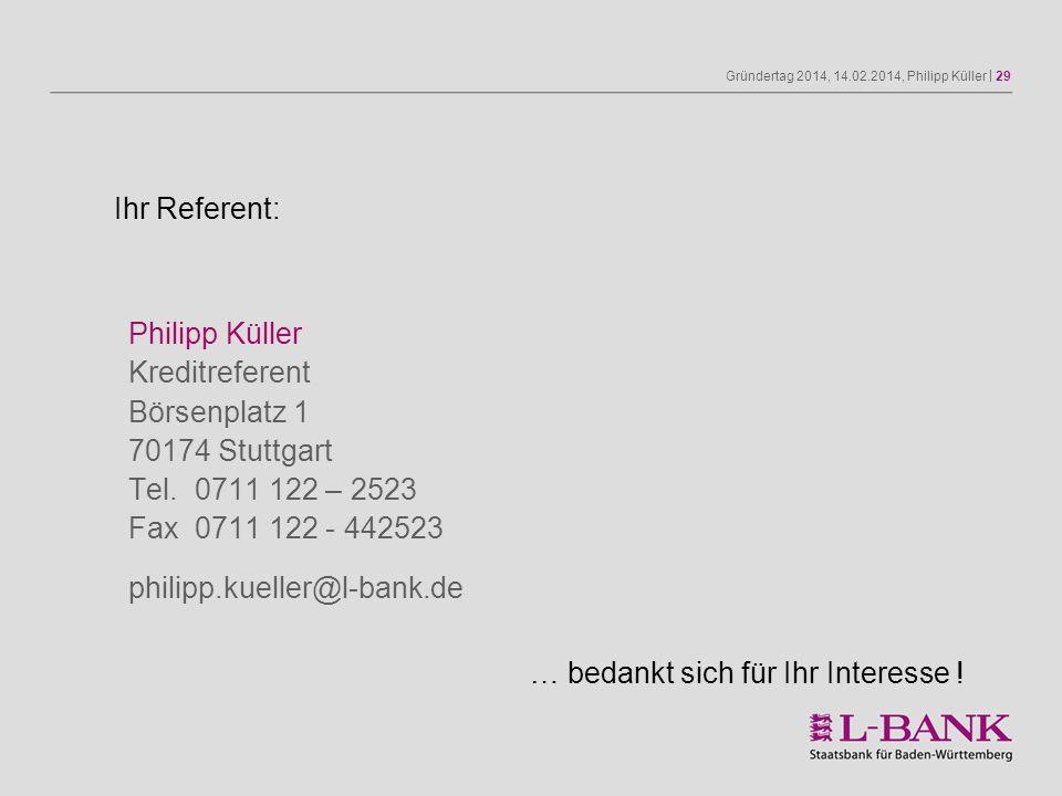 Gründertag 2014, 14.02.2014, Philipp Küller | 29 Philipp Küller Kreditreferent Börsenplatz 1 70174 Stuttgart Tel.0711 122 – 2523 Fax0711 122 - 442523