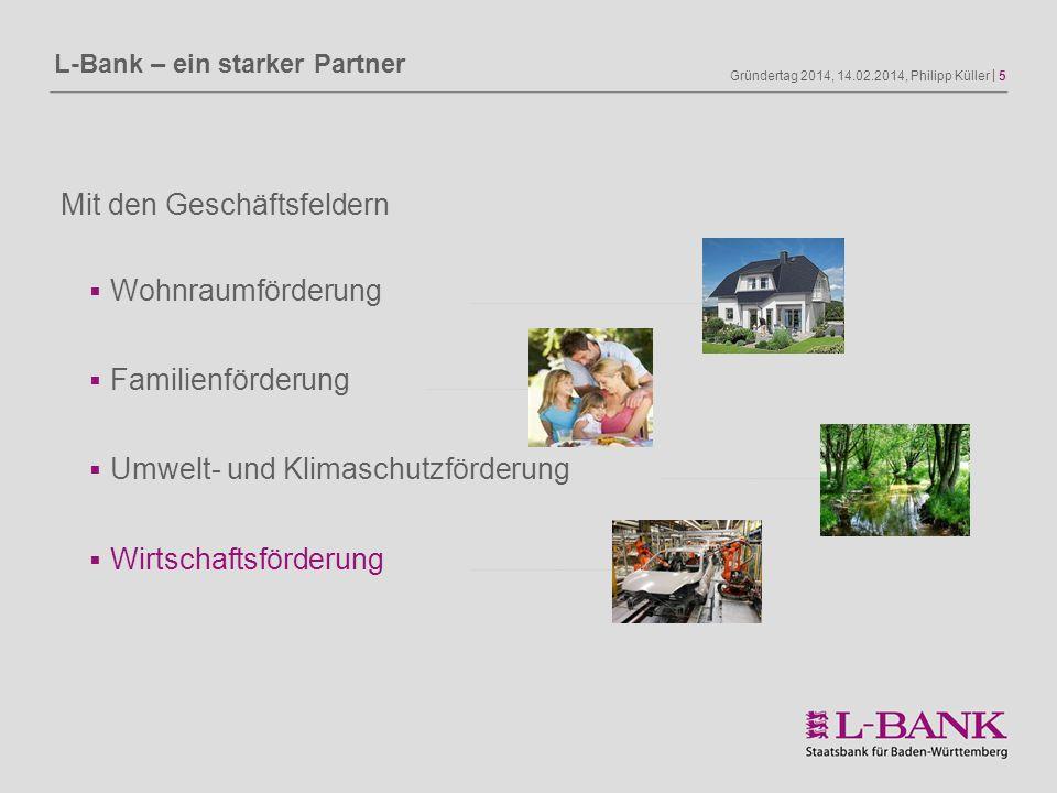 Gründertag 2014, 14.02.2014, Philipp Küller | 5 L-Bank – ein starker Partner Mit den Geschäftsfeldern Wohnraumförderung Familienförderung Umwelt- und