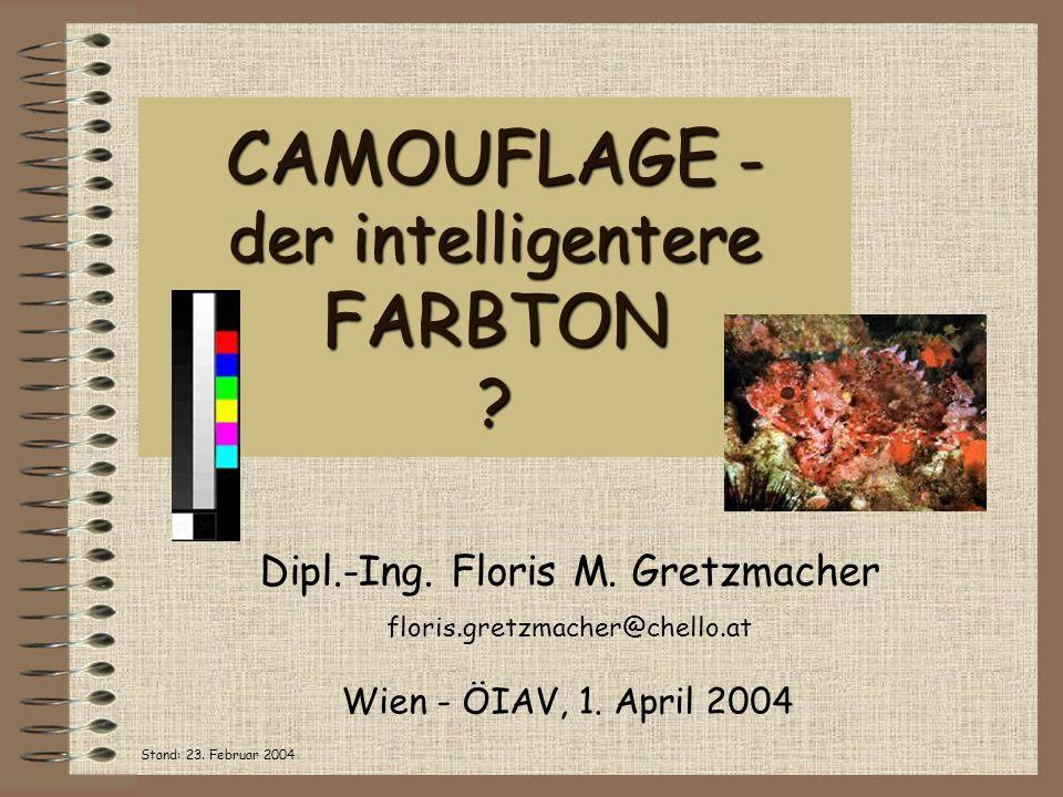 CAMOUFLAGE - der intelligentere FARBTON ? Dipl.-Ing. Floris M. Gretzmacher floris.gretzmacher@chello.at Wien - ÖIAV, 1. April 2004 Stand: 23. Februar