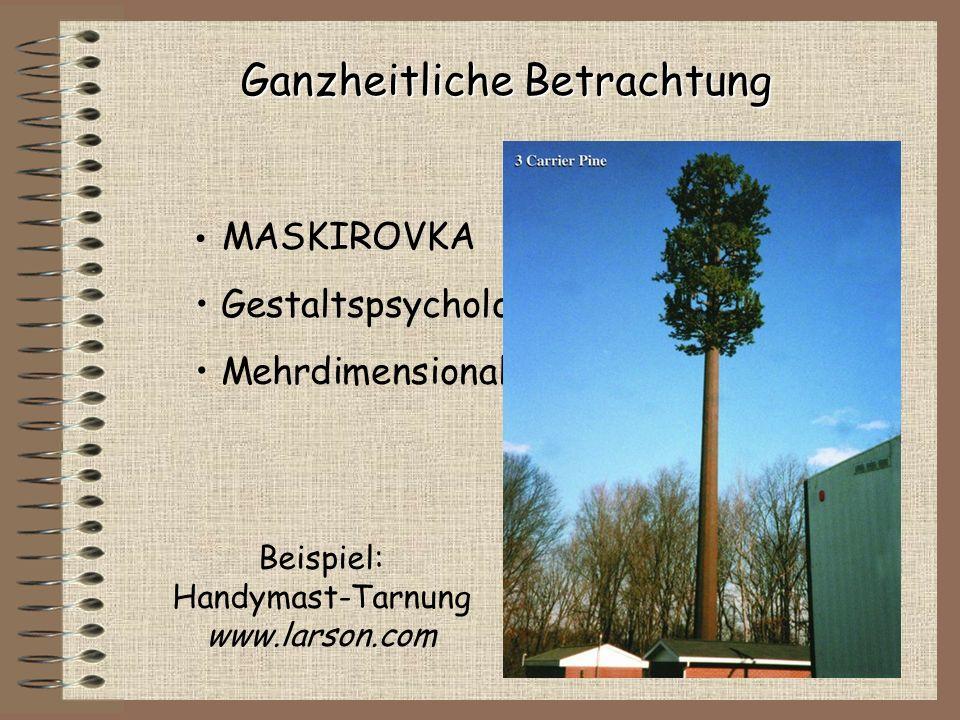 Ganzheitliche Betrachtung MASKIROVKA Gestaltspsychologie Mehrdimensionalität Beispiel: Handymast-Tarnung www.larson.com