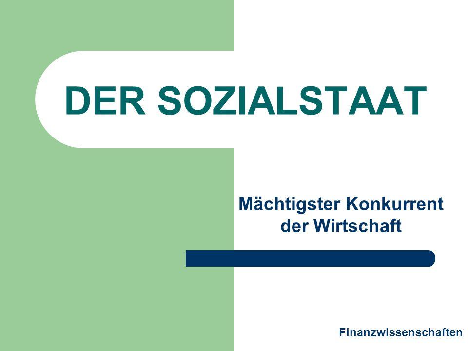 DER SOZIALSTAAT Mächtigster Konkurrent der Wirtschaft Finanzwissenschaften