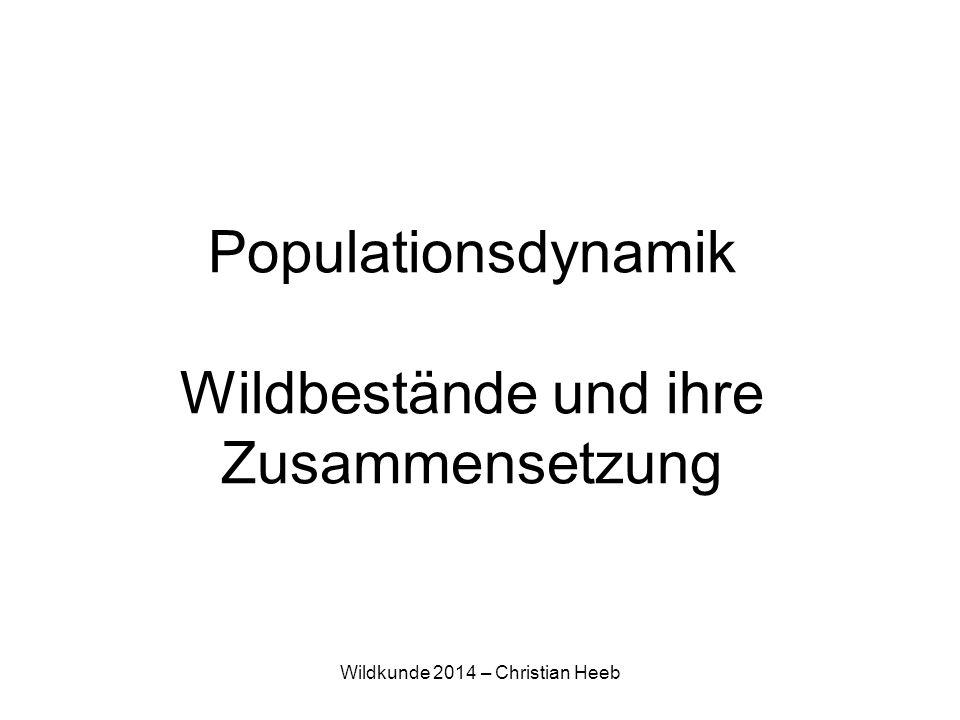 Wildkunde 2014 – Christian Heeb Definitionen Population Gesamtheit der Individuen einer Art in einem +/- zusammenhängenden Gebiet P Die in einem bestimmten Gebiet vorhandene Anzahl Tiere einer Art Wildbestand WB WBWB
