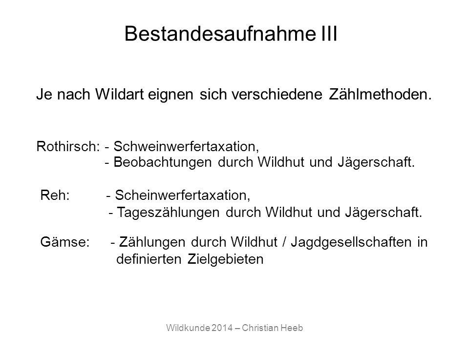 Wildkunde 2014 – Christian Heeb Bestandesaufnahme III Rothirsch: - Schweinwerfertaxation, - Beobachtungen durch Wildhut und Jägerschaft. Je nach Wilda