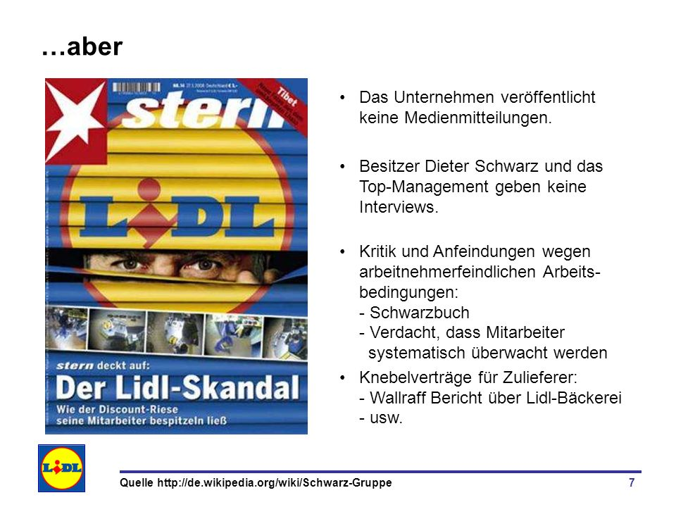 7 …aber Das Unternehmen veröffentlicht keine Medienmitteilungen. Besitzer Dieter Schwarz und das Top-Management geben keine Interviews. Kritik und Anf