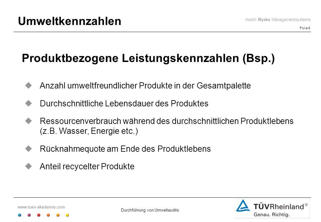 www.tuev-akademie.com Folie 5 martin Myska Managementsysteme Durchführung von Umweltaudits Umweltkennzahlen Produktbezogene Leistungskennzahlen (Bsp.)