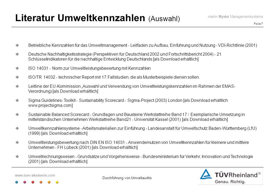 www.tuev-akademie.com Folie 7 martin Myska Managementsysteme Durchführung von Umweltaudits Literatur Umweltkennzahlen (Auswahl) Betriebliche Kennzahle