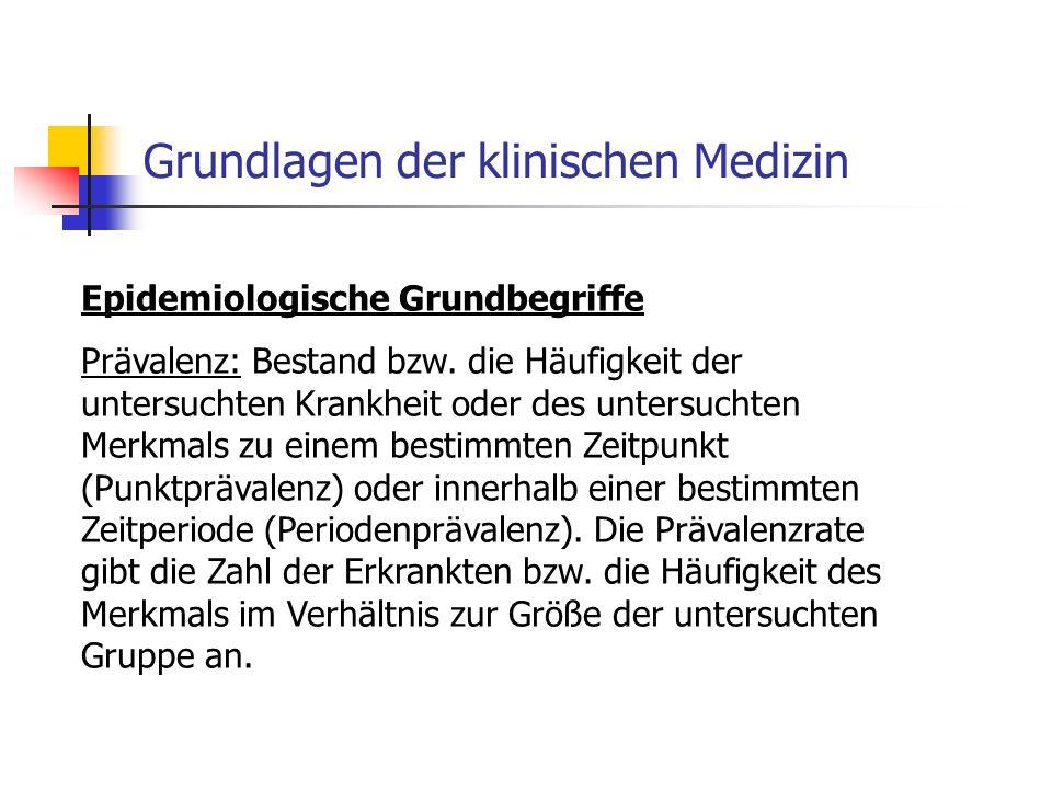 Grundlagen der klinischen Medizin Epidemiologische Grundbegriffe Prävalenz: Bestand bzw.