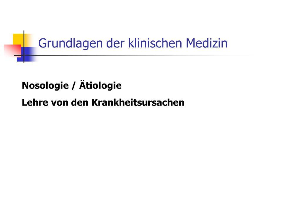 Grundlagen der klinischen Medizin Nosologie / Ätiologie Lehre von den Krankheitsursachen