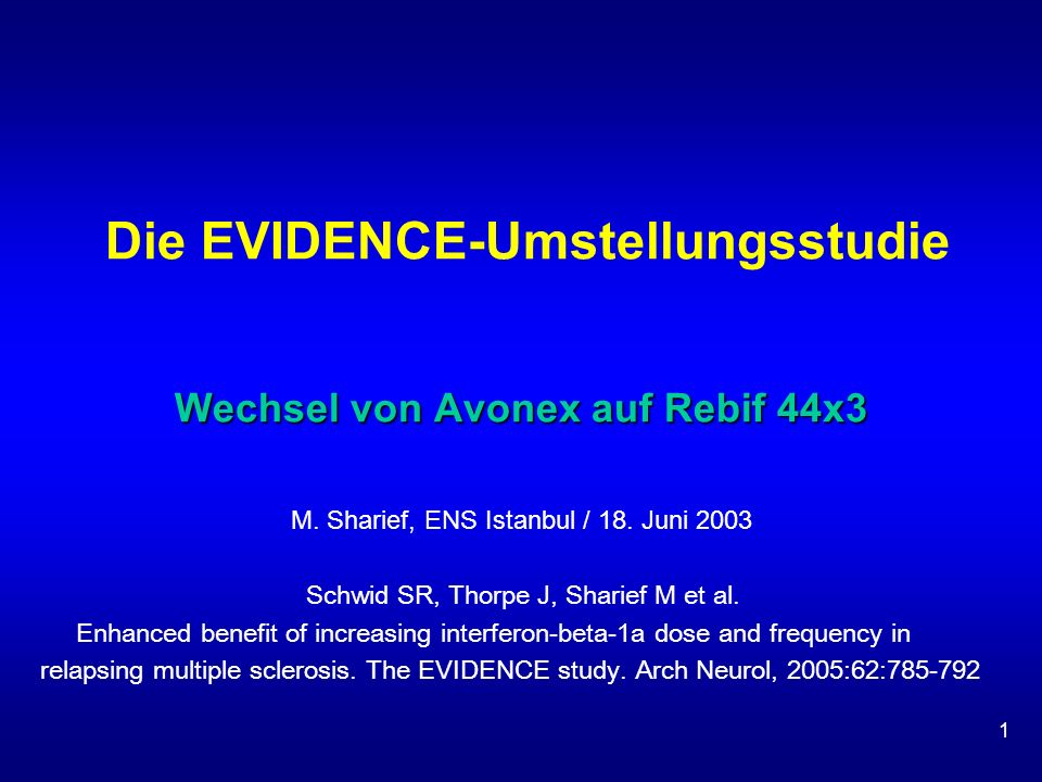1 Wechsel von Avonex auf Rebif 44x3 Die EVIDENCE-Umstellungsstudie Wechsel von Avonex auf Rebif 44x3 M. Sharief, ENS Istanbul / 18. Juni 2003 Schwid S
