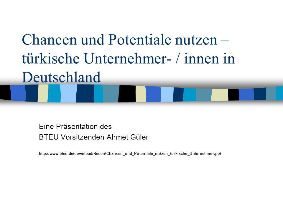 03.02 2005 Chancen und Potentiale, Osnabrück– Ahmet Güler Gliederung n Daten und Fakten zu Unternehmern mit türkischem Migrationshintergrund n Kurzvorstellung des BTEU e.V.
