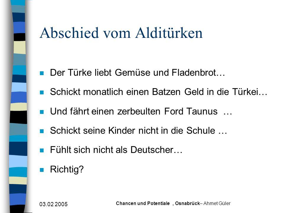 03.02 2005 Chancen und Potentiale, Osnabrück– Ahmet Güler Abschied vom Alditürken n Der Türke liebt Gemüse und Fladenbrot… n Schickt monatlich einen B