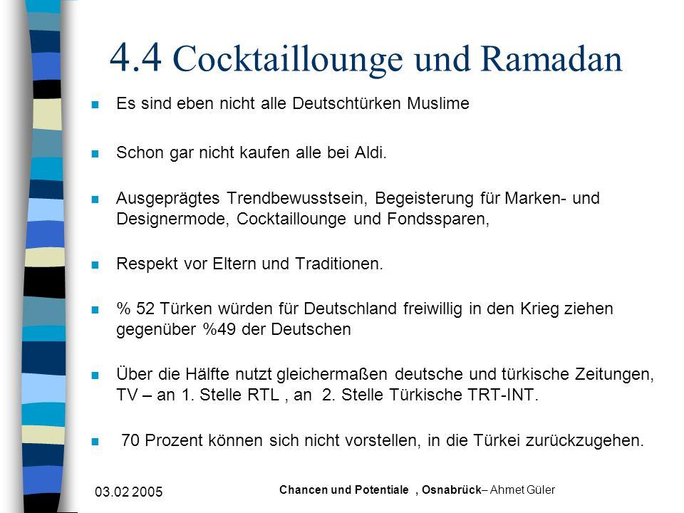 03.02 2005 Chancen und Potentiale, Osnabrück– Ahmet Güler 4.4 Cocktaillounge und Ramadan n Es sind eben nicht alle Deutschtürken Muslime n Schon gar n