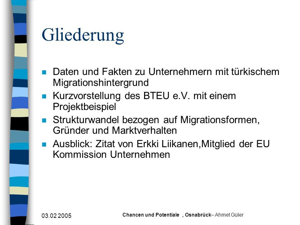 03.02 2005 Chancen und Potentiale, Osnabrück– Ahmet Güler Gliederung n Daten und Fakten zu Unternehmern mit türkischem Migrationshintergrund n Kurzvor