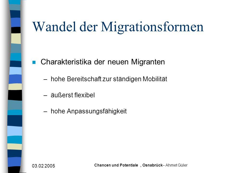 03.02 2005 Chancen und Potentiale, Osnabrück– Ahmet Güler n Charakteristika der neuen Migranten –hohe Bereitschaft zur ständigen Mobilität –äußerst fl
