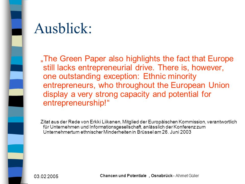 03.02 2005 Chancen und Potentiale, Osnabrück– Ahmet Güler Ausblick: The Green Paper also highlights the fact that Europe still lacks entrepreneurial drive.